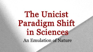 The Unicist Paradigm Shift